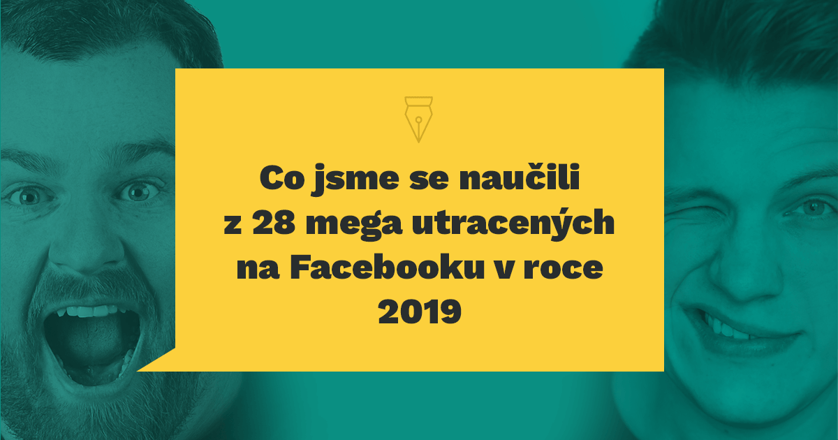 Co jsme se naučili z 28 mega utracených na Facebooku v 2019