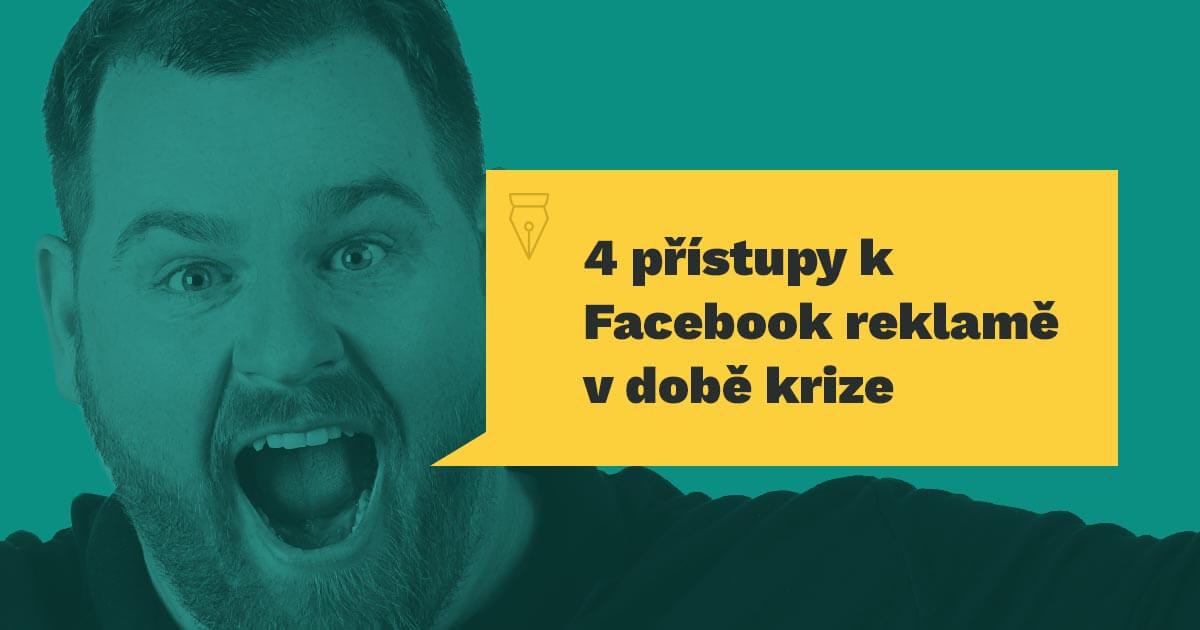 4 přístupy k Facebook reklamě v době krize